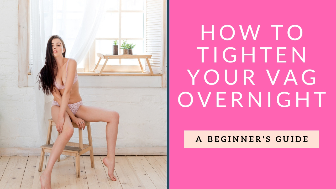 how to tighten your vag overnight
