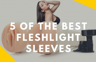 6 Most Realistic Fleshlights That Are Totally Worth The Money